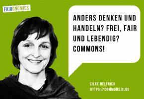 Silke Helfrich: Anders denken und handeln? Frei, Fair und Lebendig? Commons!
