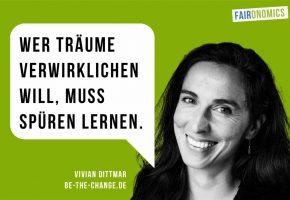 Vivian Dittmar: Wer Träume verwirklichen will, muss Spüren lernen.